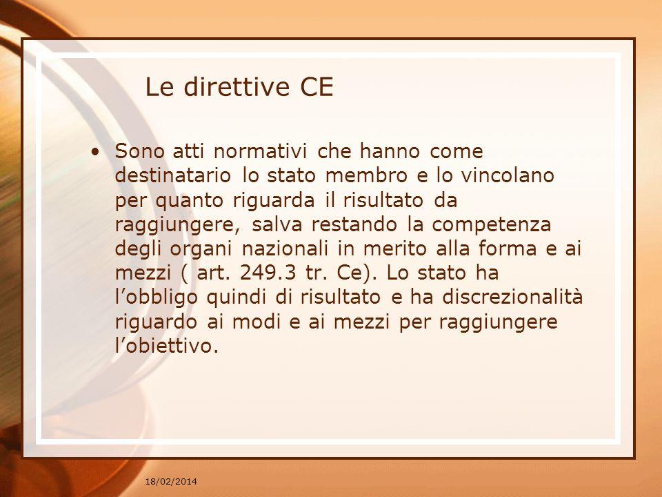 Le direttive CE Sono atti normativi che hanno come destinatario lo stato membro e lo vincolano per quanto riguarda il risultato da raggiungere, salva