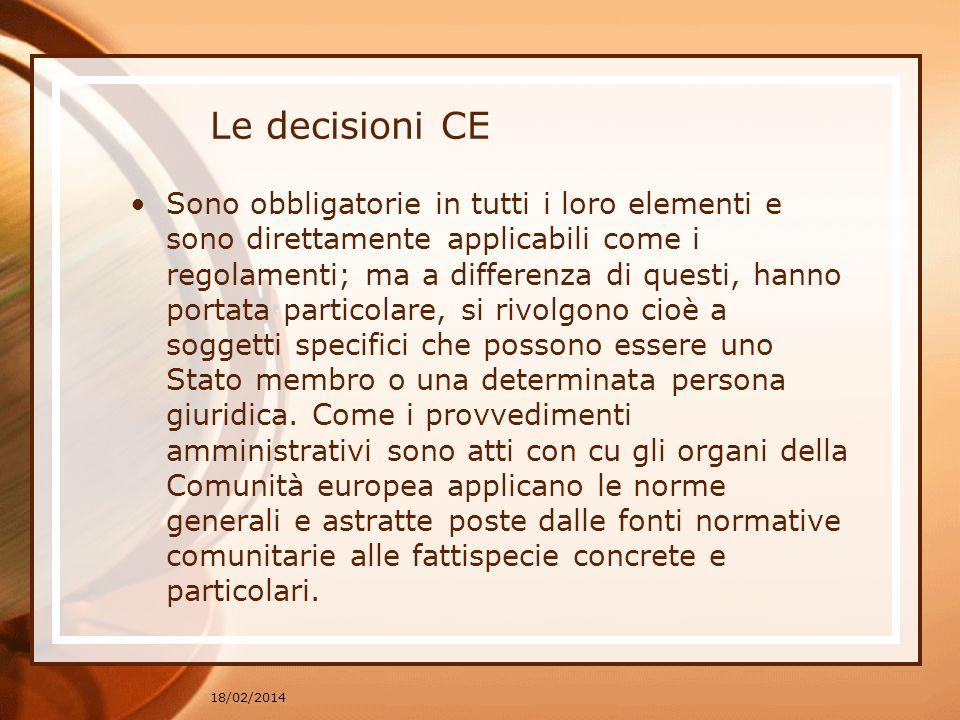 Le decisioni CE Sono obbligatorie in tutti i loro elementi e sono direttamente applicabili come i regolamenti; ma a differenza di questi, hanno portat