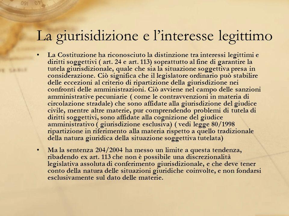 La giurisidizione e linteresse legittimo La Costituzione ha riconosciuto la distinzione tra interessi legittimi e diritti soggettivi ( art. 24 e art.