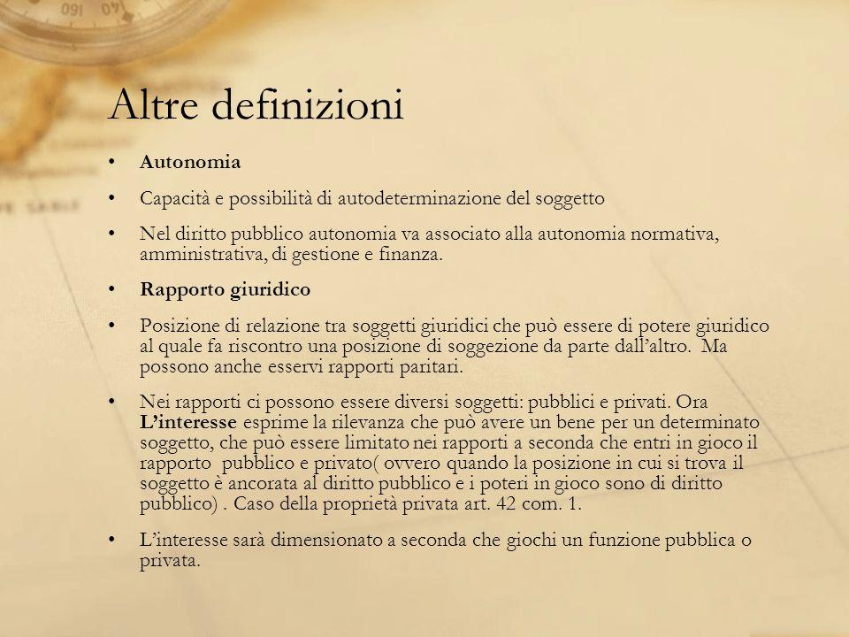 Altre definizioni Autonomia Capacità e possibilità di autodeterminazione del soggetto Nel diritto pubblico autonomia va associato alla autonomia norma