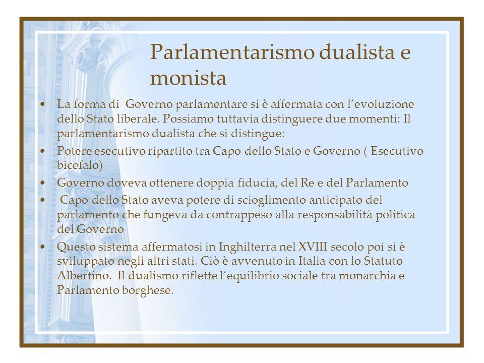 Parlamentarismo dualista e monista La forma di Governo parlamentare si è affermata con levoluzione dello Stato liberale. Possiamo tuttavia distinguere