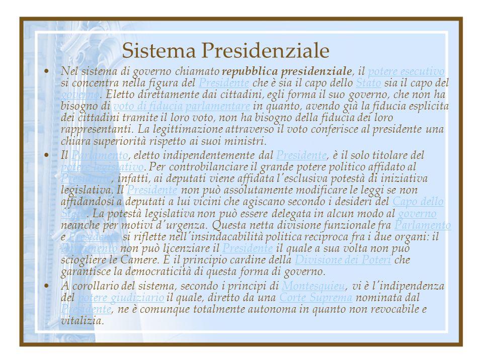 Sistema Presidenziale Nel sistema di governo chiamato repubblica presidenziale, il potere esecutivo si concentra nella figura del Presidente che è sia