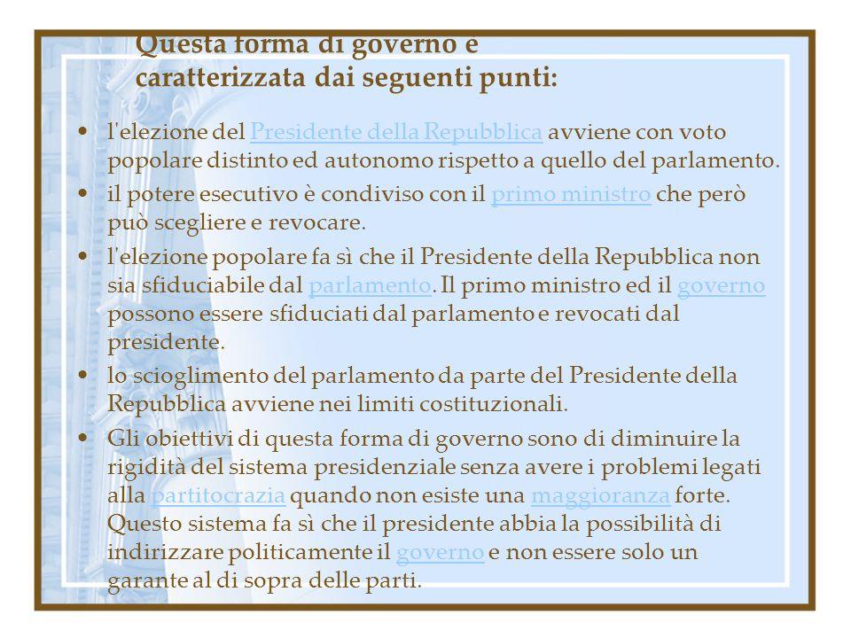 Questa forma di governo è caratterizzata dai seguenti punti: l'elezione del Presidente della Repubblica avviene con voto popolare distinto ed autonomo