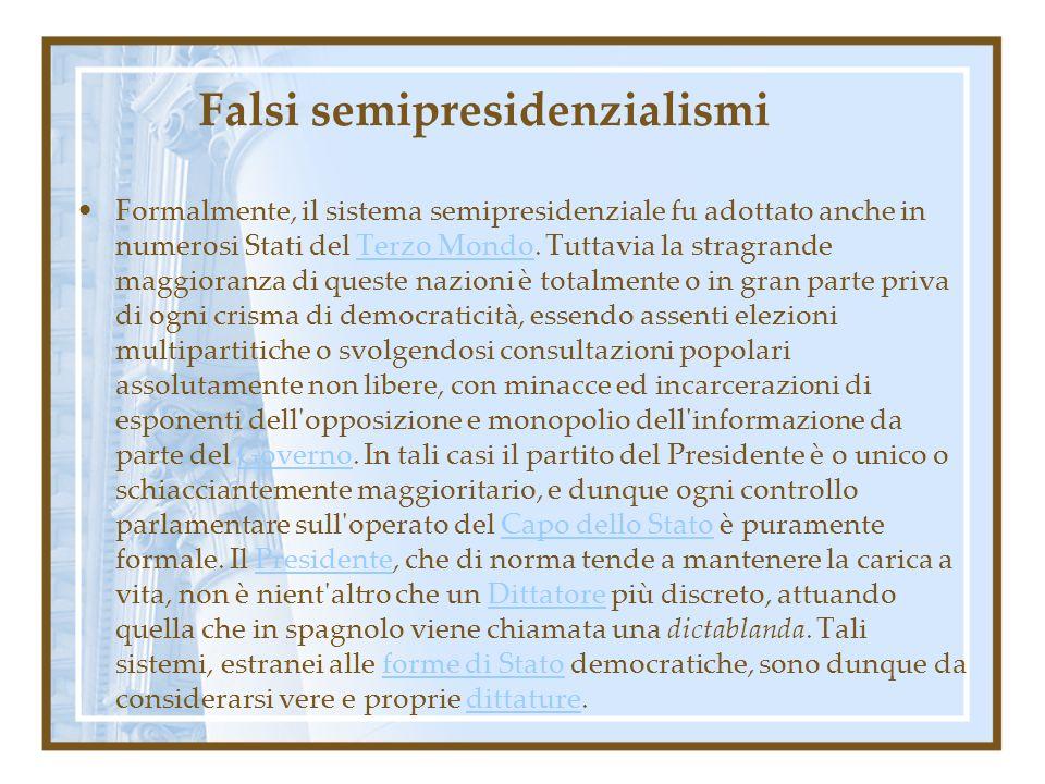 Falsi semipresidenzialismi Formalmente, il sistema semipresidenziale fu adottato anche in numerosi Stati del Terzo Mondo. Tuttavia la stragrande maggi