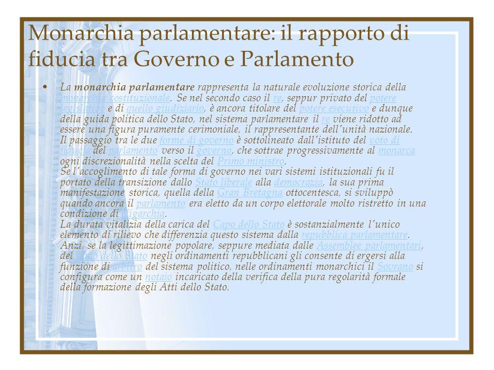 Monarchia parlamentare: il rapporto di fiducia tra Governo e Parlamento La monarchia parlamentare rappresenta la naturale evoluzione storica della mon