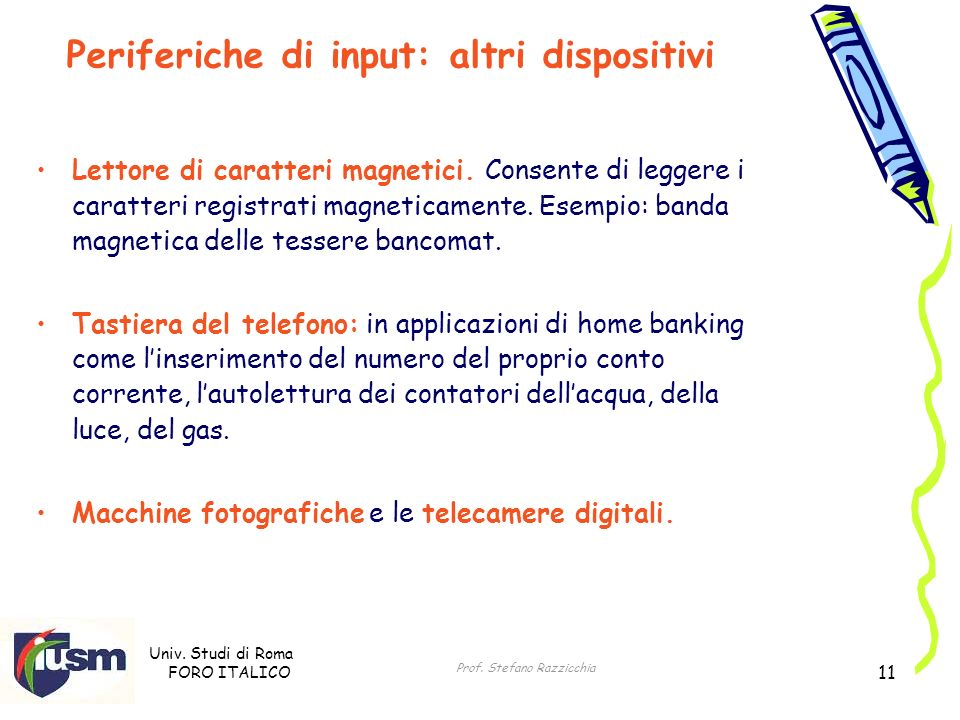 Univ. Studi di Roma FORO ITALICO Prof. Stefano Razzicchia 11 Lettore di caratteri magnetici. Consente di leggere i caratteri registrati magneticamente