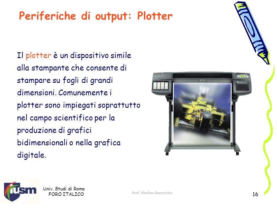 Univ. Studi di Roma FORO ITALICO Prof. Stefano Razzicchia 16 Il plotter è un dispositivo simile alla stampante che consente di stampare su fogli di gr