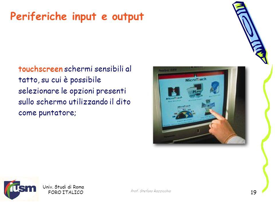 Univ. Studi di Roma FORO ITALICO Prof. Stefano Razzicchia 19 touchscreen schermi sensibili al tatto, su cui è possibile selezionare le opzioni present
