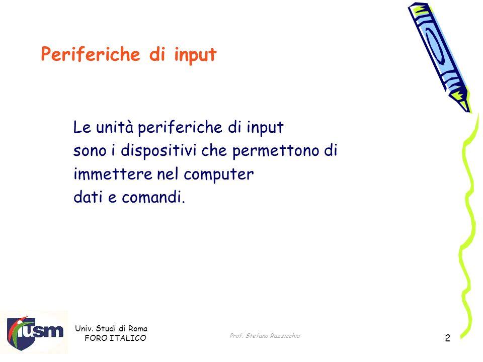 Univ. Studi di Roma FORO ITALICO Prof. Stefano Razzicchia 2 Periferiche di input Le unità periferiche di input sono i dispositivi che permettono di im