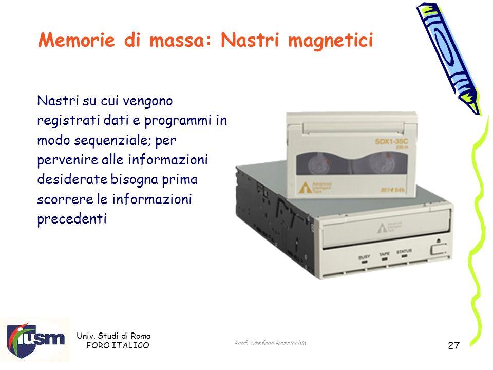 Univ. Studi di Roma FORO ITALICO Prof. Stefano Razzicchia 27 Nastri su cui vengono registrati dati e programmi in modo sequenziale; per pervenire alle