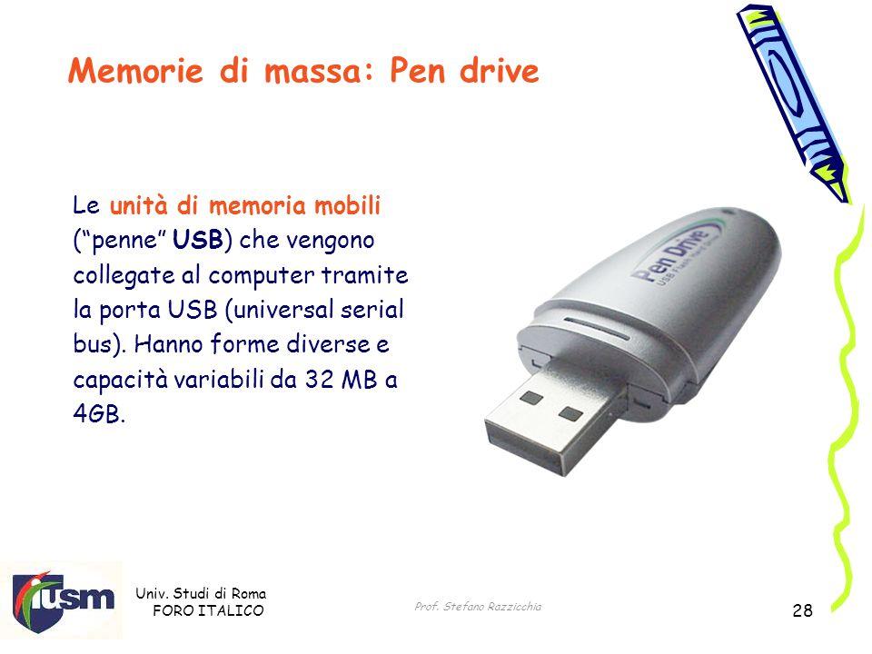 Univ. Studi di Roma FORO ITALICO Prof. Stefano Razzicchia 28 Le unità di memoria mobili (penne USB) che vengono collegate al computer tramite la porta