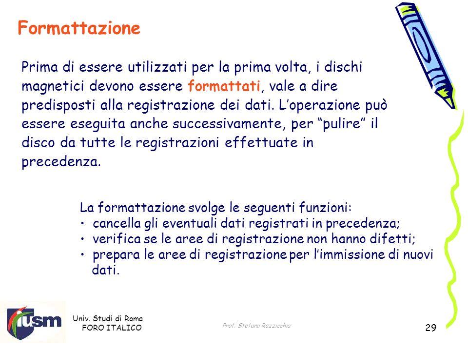 Univ. Studi di Roma FORO ITALICO Prof. Stefano Razzicchia 29 Formattazione Prima di essere utilizzati per la prima volta, i dischi magnetici devono es