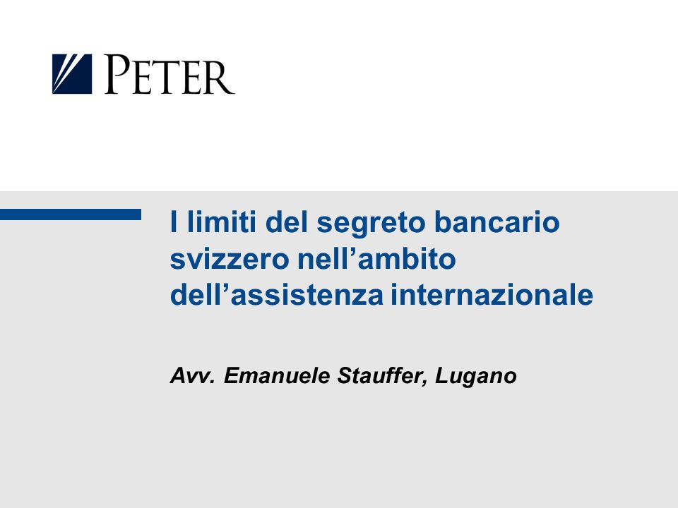 I limiti del segreto bancario svizzero nellambito dellassistenza internazionale Avv. Emanuele Stauffer, Lugano