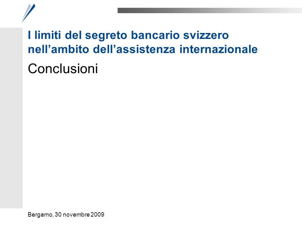 I limiti del segreto bancario svizzero nellambito dellassistenza internazionale Conclusioni Bergamo, 30 novembre 2009