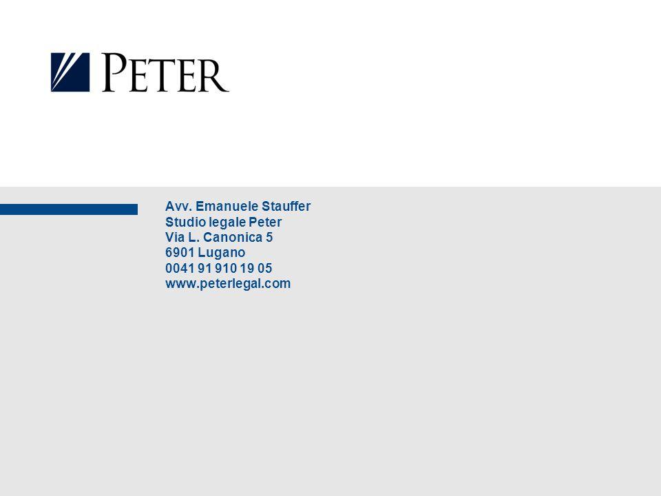 Avv. Emanuele Stauffer Studio legale Peter Via L. Canonica 5 6901 Lugano 0041 91 910 19 05 www.peterlegal.com