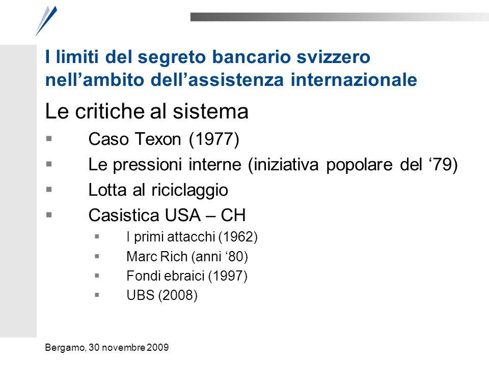 I limiti del segreto bancario svizzero nellambito dellassistenza internazionale Una lenta erosione 1981: AIMP 1992: Mani pulite Fine anni 90 – anni 2000: prime CDI, accordo sulla fiscalità del risparmio, ratifica accordi di Schengen, ratifica trattato antifrode, 13 marzo 2009, nuove CDI Bergamo, 30 novembre 2009