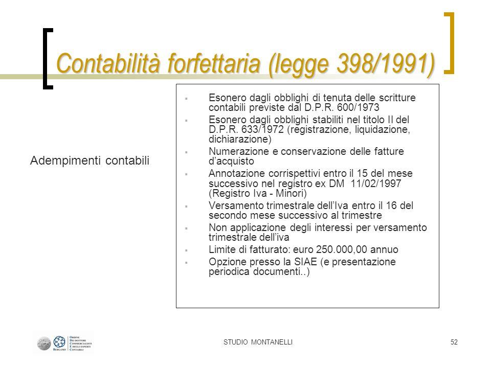 STUDIO MONTANELLI52 Contabilità forfettaria (legge 398/1991) Adempimenti contabili Esonero dagli obblighi di tenuta delle scritture contabili previste dal D.P.R.