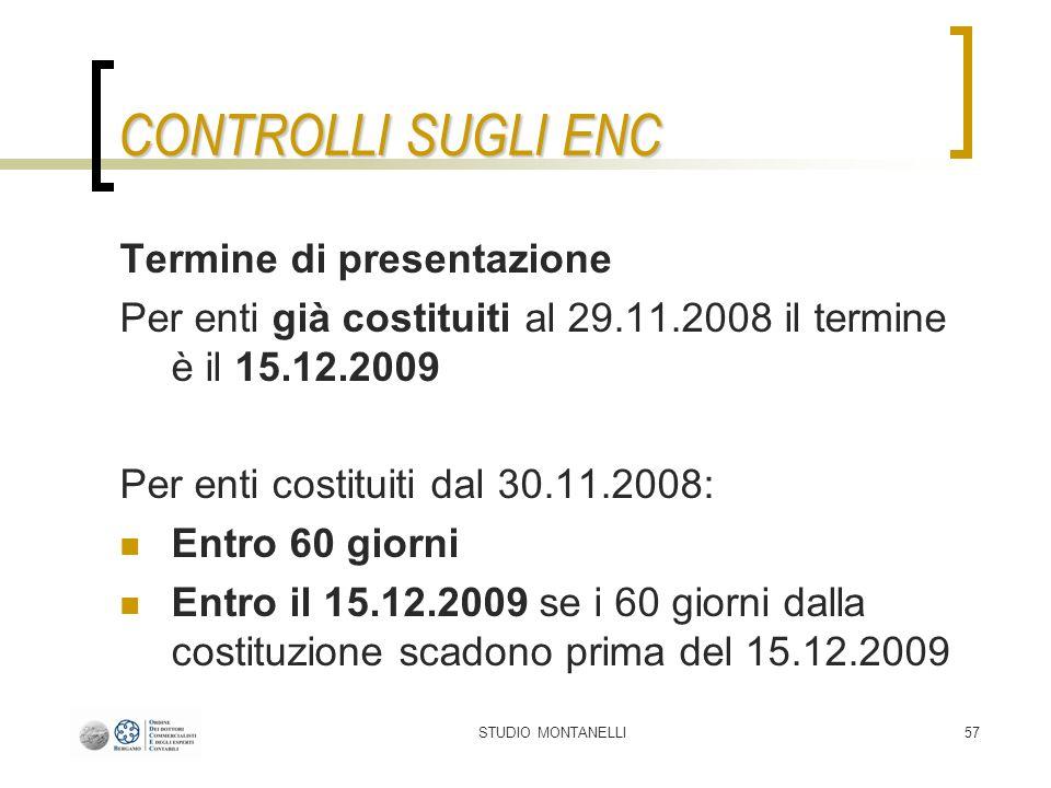 STUDIO MONTANELLI57 CONTROLLI SUGLI ENC Termine di presentazione Per enti già costituiti al 29.11.2008 il termine è il 15.12.2009 Per enti costituiti dal 30.11.2008: Entro 60 giorni Entro il 15.12.2009 se i 60 giorni dalla costituzione scadono prima del 15.12.2009
