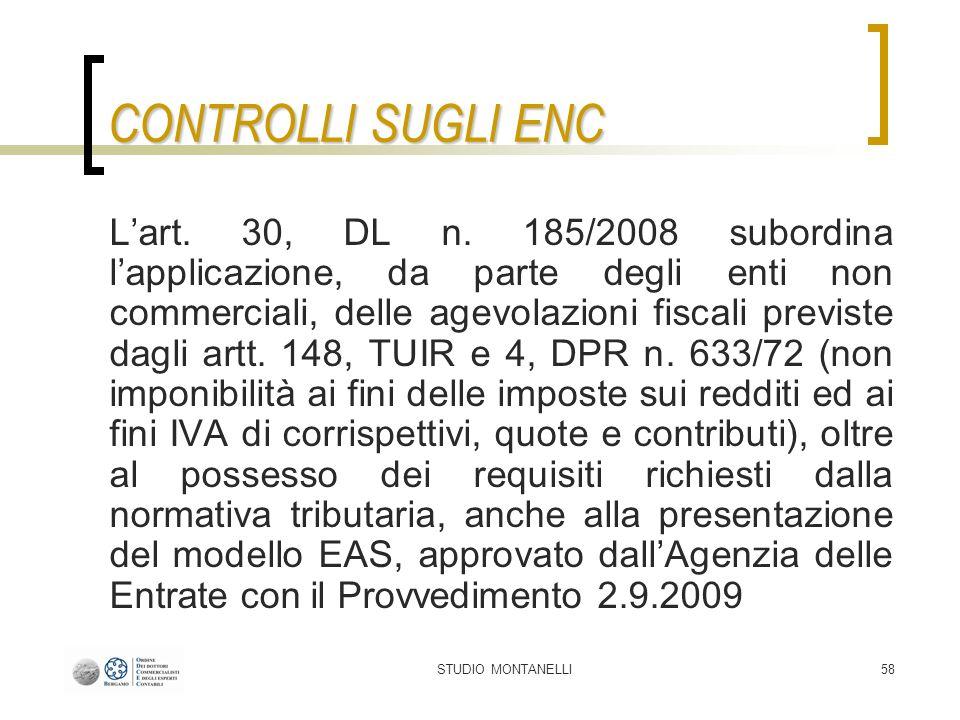 STUDIO MONTANELLI58 CONTROLLI SUGLI ENC Lart. 30, DL n. 185/2008 subordina lapplicazione, da parte degli enti non commerciali, delle agevolazioni fisc