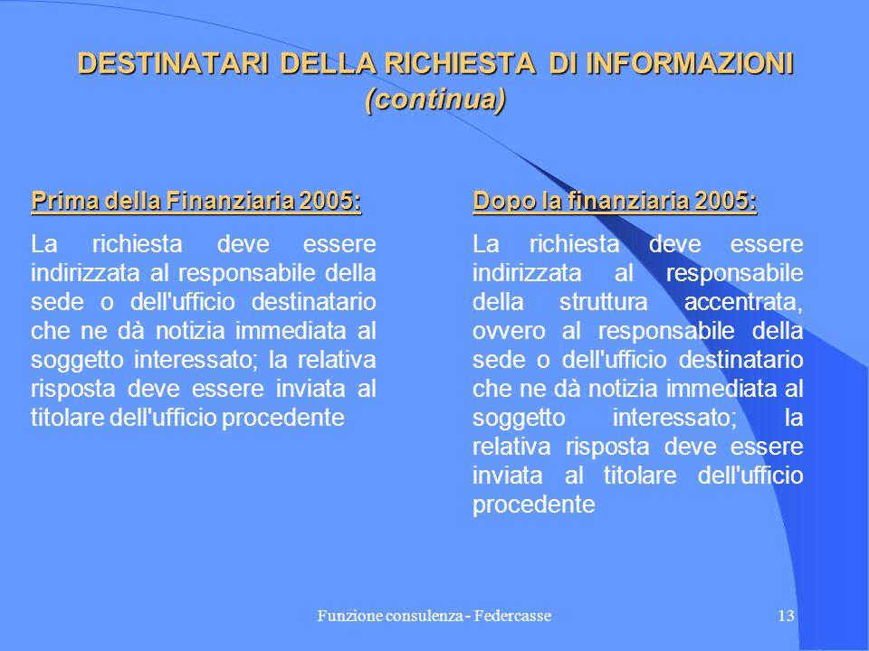 Funzione consulenza - Federcasse12 DESTINATARI DELLA RICHIESTA DI INFORMAZIONI (continua) Operatori finanziari destinatari di richieste di informazion