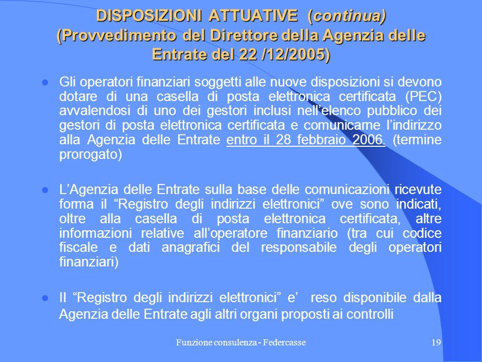Funzione consulenza - Federcasse18 DISPOSIZIONI ATTUATIVE (Provvedimento del Direttore della Agenzia delle Entrate del 22 /12/2005) Dal 1° marzo 2006