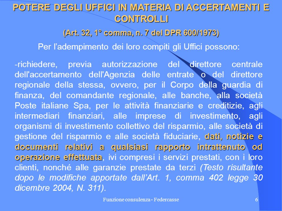 Funzione consulenza - Federcasse5 EVOLUZIONE NEL TEMPO DELLA NORMA SULLOBBLIGO DI RILEVAZIONE DEI DATI (continua) Dopo le modifiche introdotte dallArt.2 del D.L.30/09/2005 N.203 convertito dalla L.02/12/2005 N.248.