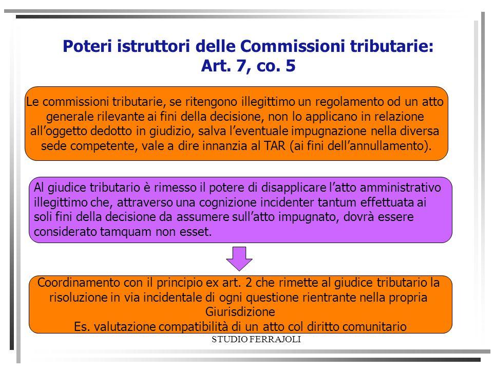 Poteri istruttori delle Commissioni tributarie: Art. 7, co. 5 Le commissioni tributarie, se ritengono illegittimo un regolamento od un atto generale r