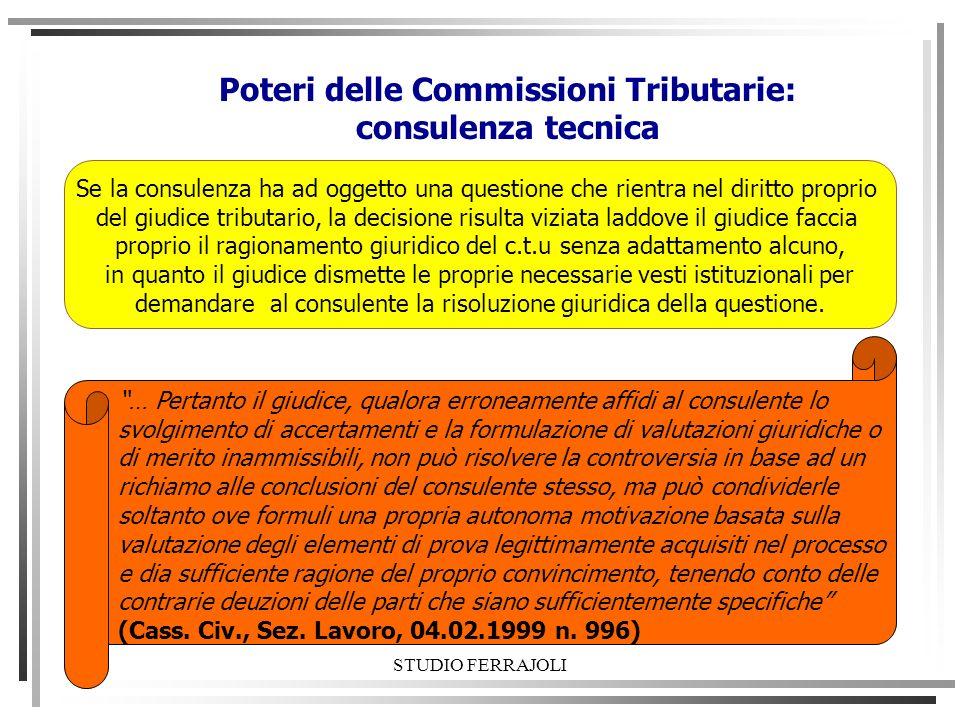 STUDIO FERRAJOLI Poteri delle Commissioni Tributarie: consulenza tecnica Se la consulenza ha ad oggetto una questione che rientra nel diritto proprio