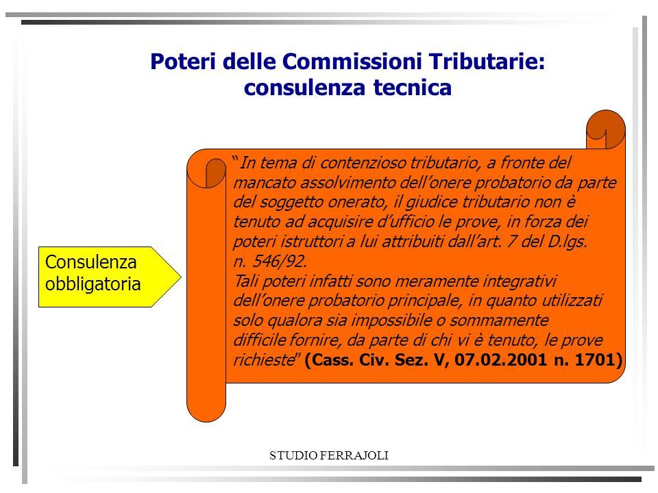 STUDIO FERRAJOLI Poteri delle Commissioni Tributarie: consulenza tecnica Consulenza obbligatoria In tema di contenzioso tributario, a fronte del manca