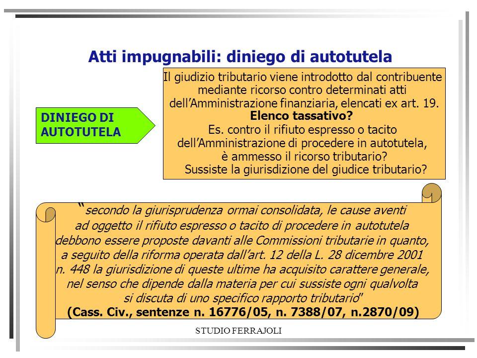 STUDIO FERRAJOLI Atti impugnabili: diniego di autotutela Il giudizio tributario viene introdotto dal contribuente mediante ricorso contro determinati