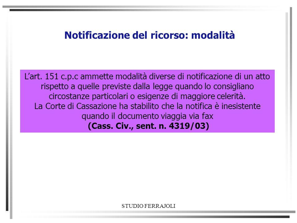 STUDIO FERRAJOLI Notificazione del ricorso: modalità Lart. 151 c.p.c ammette modalità diverse di notificazione di un atto rispetto a quelle previste d