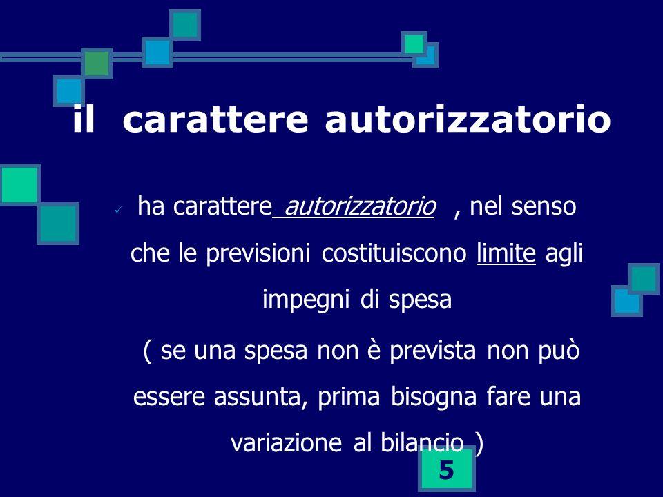 5 il carattere autorizzatorio ha carattere autorizzatorio, nel senso che le previsioni costituiscono limite agli impegni di spesa ( se una spesa non è