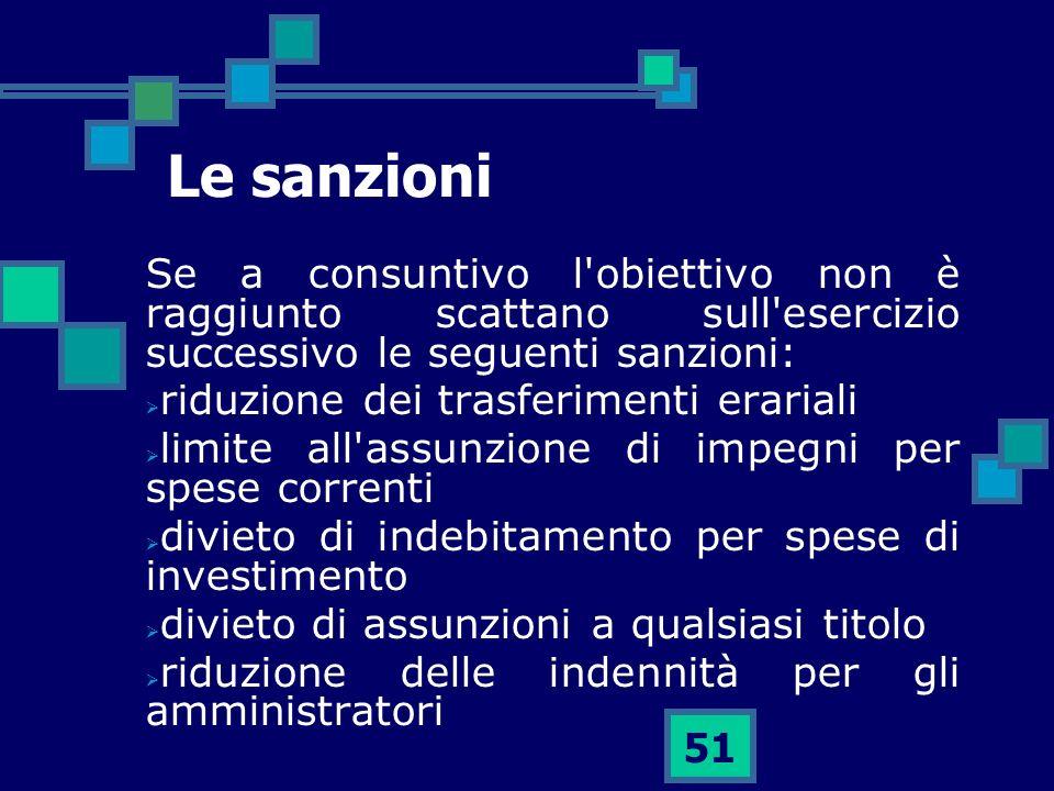 51 Le sanzioni Se a consuntivo l'obiettivo non è raggiunto scattano sull'esercizio successivo le seguenti sanzioni: riduzione dei trasferimenti eraria