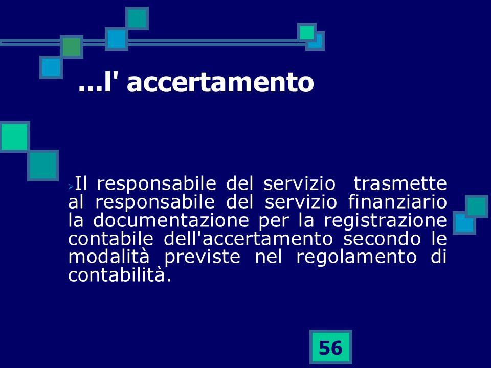 56...l' accertamento Il responsabile del servizio trasmette al responsabile del servizio finanziario la documentazione per la registrazione contabile