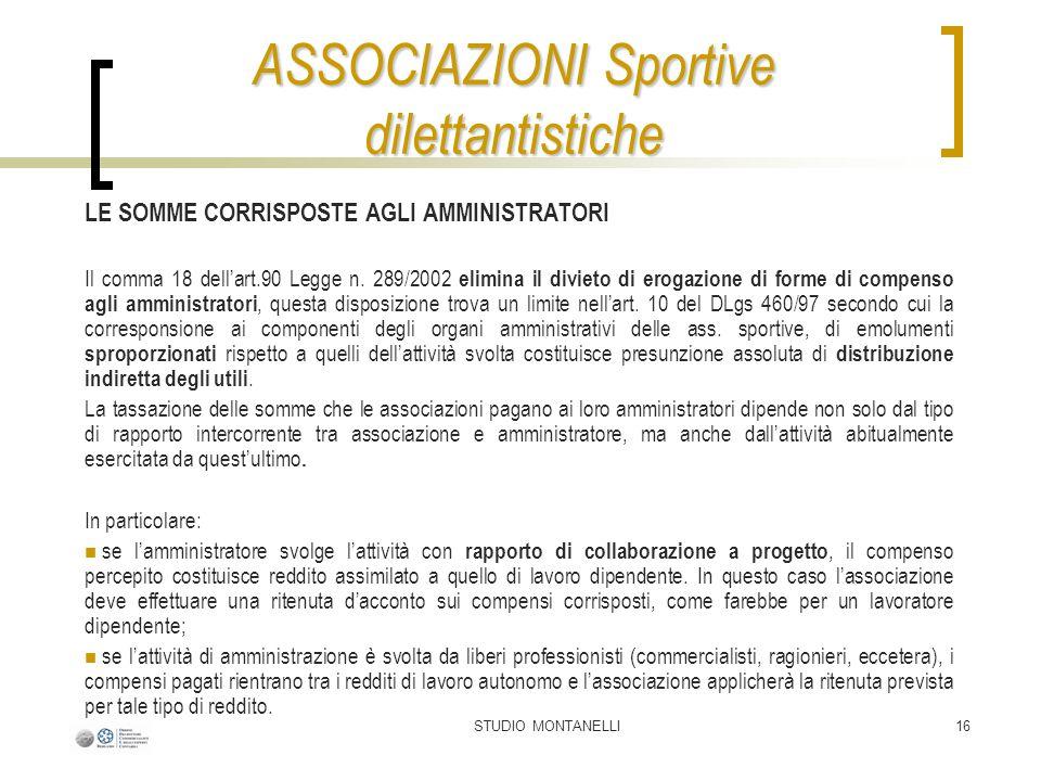 STUDIO MONTANELLI16 LE SOMME CORRISPOSTE AGLI AMMINISTRATORI Il comma 18 dellart.90 Legge n. 289/2002 elimina il divieto di erogazione di forme di com