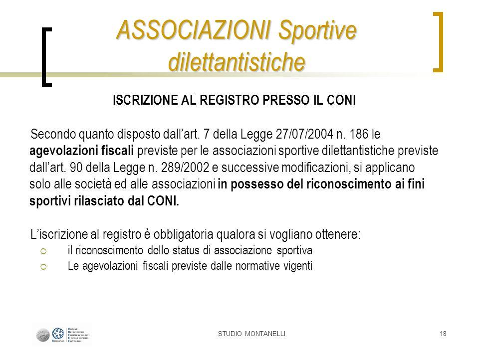STUDIO MONTANELLI18 ISCRIZIONE AL REGISTRO PRESSO IL CONI Secondo quanto disposto dallart. 7 della Legge 27/07/2004 n. 186 le agevolazioni fiscali pre