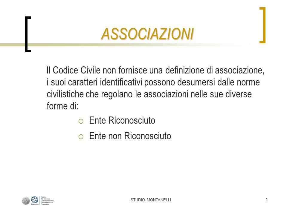 STUDIO MONTANELLI2 Il Codice Civile non fornisce una definizione di associazione, i suoi caratteri identificativi possono desumersi dalle norme civili