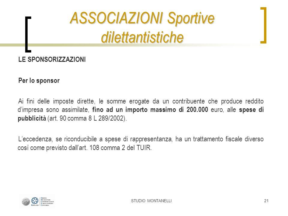 STUDIO MONTANELLI21 LE SPONSORIZZAZIONI Per lo sponsor Ai fini delle imposte dirette, le somme erogate da un contribuente che produce reddito dimpresa