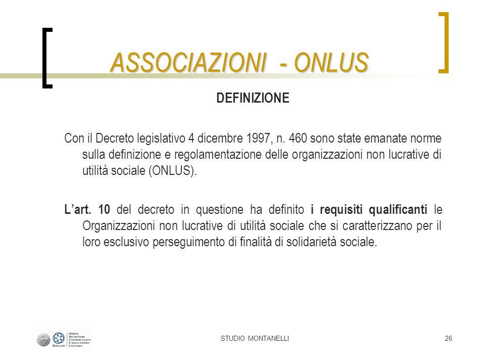 STUDIO MONTANELLI26 ASSOCIAZIONI - ONLUS DEFINIZIONE Con il Decreto legislativo 4 dicembre 1997, n. 460 sono state emanate norme sulla definizione e r