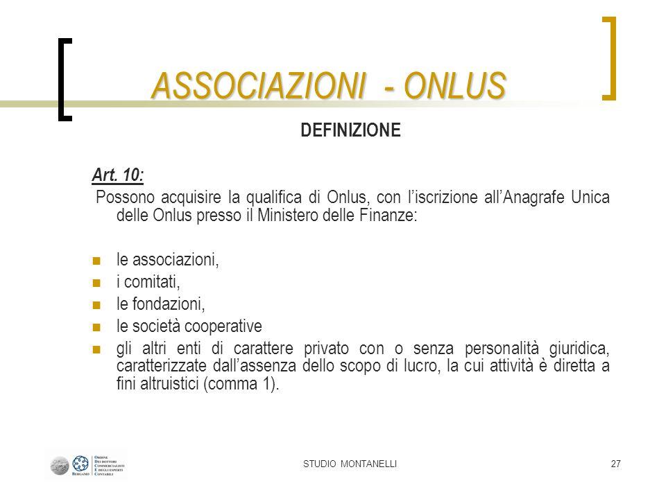 STUDIO MONTANELLI27 ASSOCIAZIONI - ONLUS DEFINIZIONE Art. 10: Possono acquisire la qualifica di Onlus, con liscrizione allAnagrafe Unica delle Onlus p