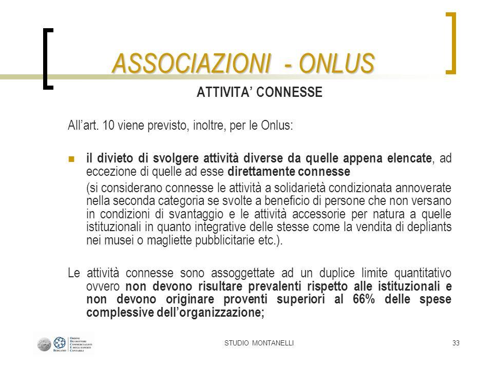 STUDIO MONTANELLI33 ASSOCIAZIONI - ONLUS ATTIVITA CONNESSE Allart. 10 viene previsto, inoltre, per le Onlus: il divieto di svolgere attività diverse d