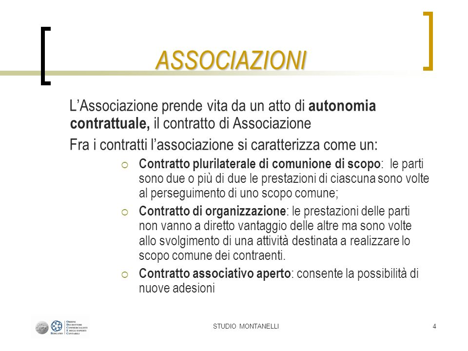 STUDIO MONTANELLI4 LAssociazione prende vita da un atto di autonomia contrattuale, il contratto di Associazione Fra i contratti lassociazione si carat