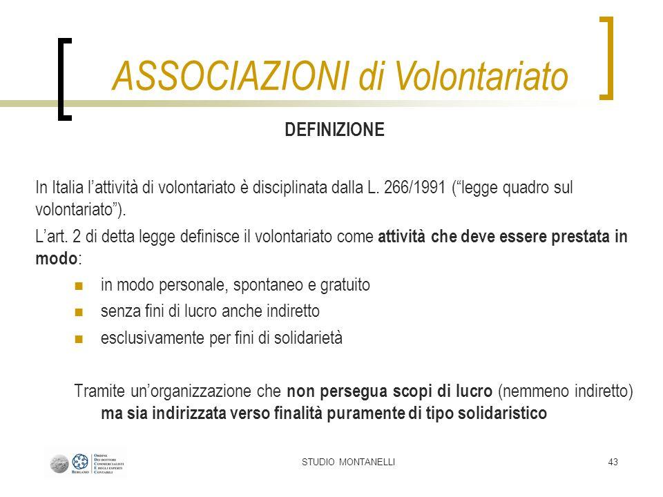 STUDIO MONTANELLI43 DEFINIZIONE In Italia lattività di volontariato è disciplinata dalla L. 266/1991 (legge quadro sul volontariato). Lart. 2 di detta