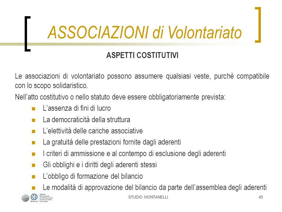 STUDIO MONTANELLI45 ASPETTI COSTITUTIVI Le associazioni di volontariato possono assumere qualsiasi veste, purchè compatibile con lo scopo solidaristic