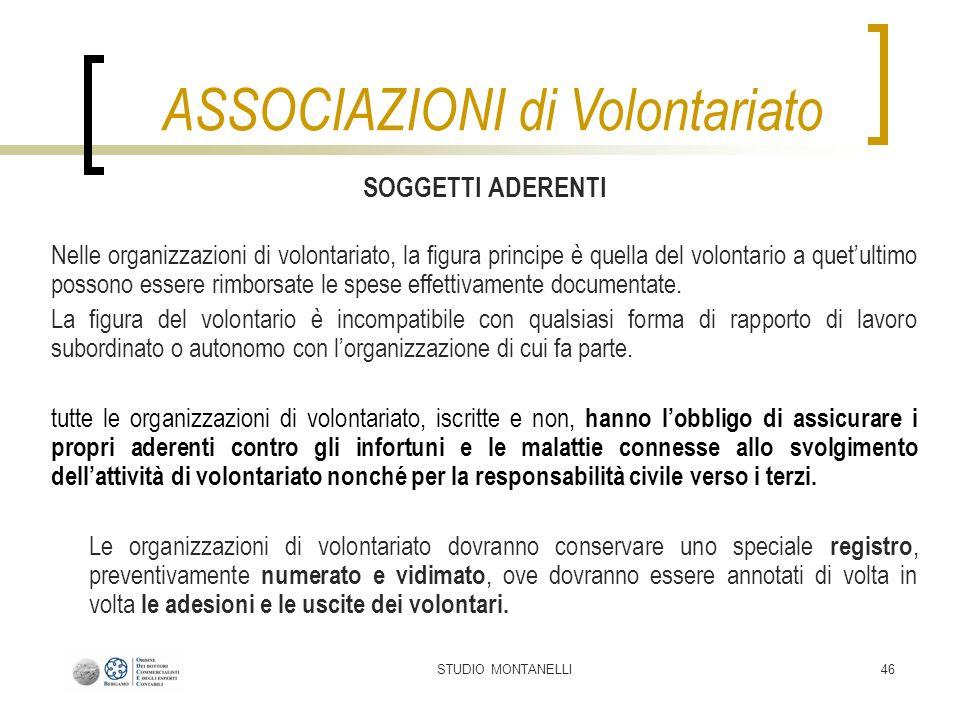 STUDIO MONTANELLI46 SOGGETTI ADERENTI Nelle organizzazioni di volontariato, la figura principe è quella del volontario a quetultimo possono essere rim