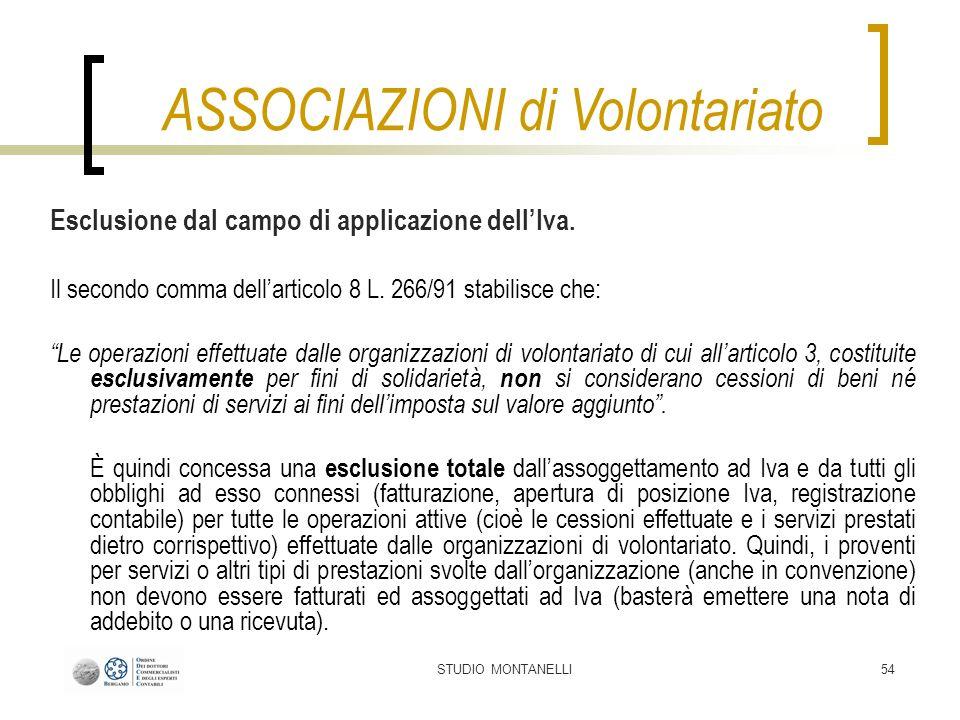STUDIO MONTANELLI54 Esclusione dal campo di applicazione dellIva. Il secondo comma dellarticolo 8 L. 266/91 stabilisce che: Le operazioni effettuate d