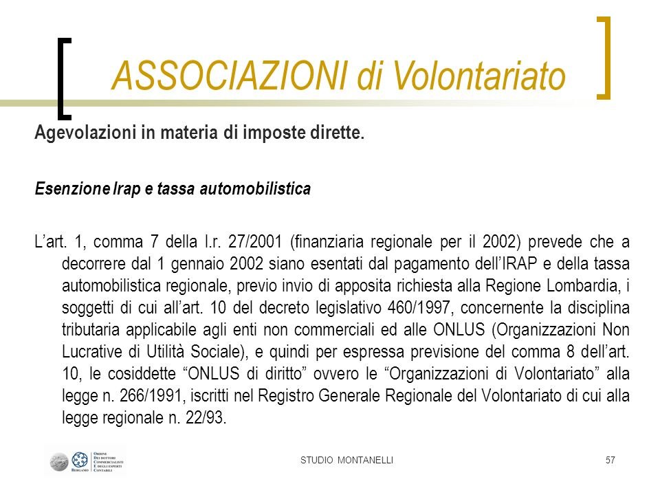 STUDIO MONTANELLI57 Agevolazioni in materia di imposte dirette. Esenzione Irap e tassa automobilistica Lart. 1, comma 7 della l.r. 27/2001 (finanziari