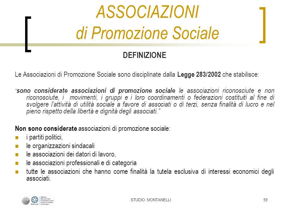 STUDIO MONTANELLI59 DEFINIZIONE Le Associazioni di Promozione Sociale sono disciplinate dalla Legge 283/2002 che stabilisce : sono considerate associa