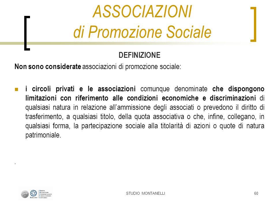STUDIO MONTANELLI60 DEFINIZIONE Non sono considerate associazioni di promozione sociale: i circoli privati e le associazioni comunque denominate che d