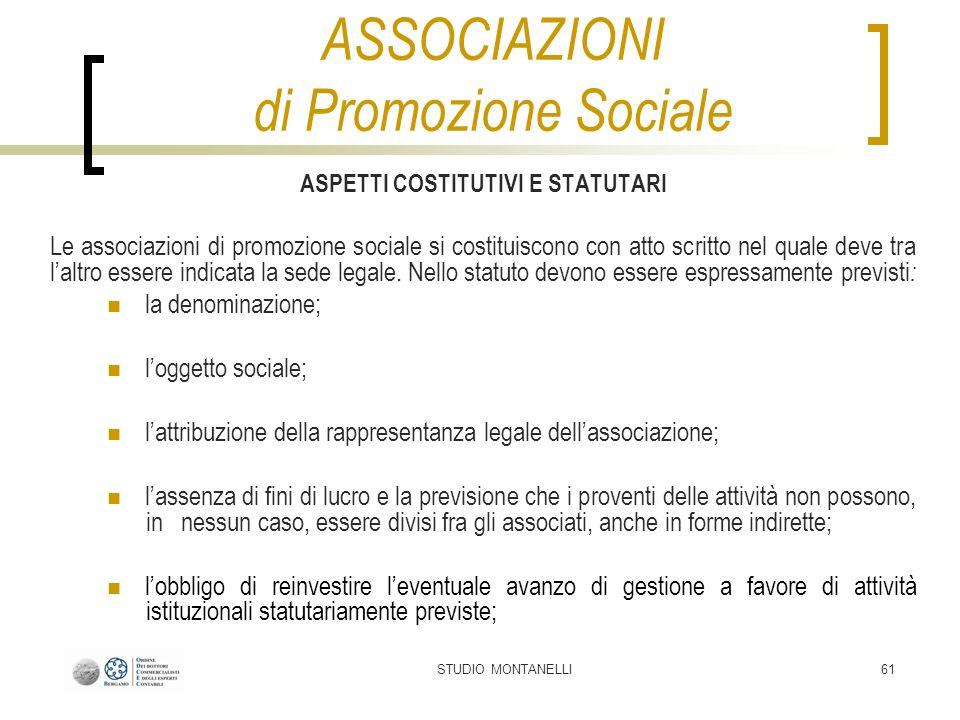 STUDIO MONTANELLI61 ASPETTI COSTITUTIVI E STATUTARI Le associazioni di promozione sociale si costituiscono con atto scritto nel quale deve tra laltro